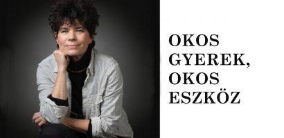 Dr. GYARMATHY ÉVA: OKOS GYEREK, OKOS ESZKÖZ
